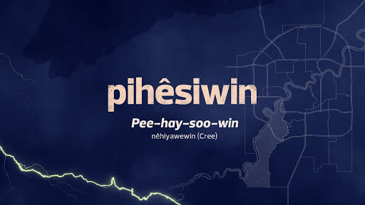 pihêsiwin ᐱᐦᐁᓯᐏᐣ Ward: Land of the Thunderbirds pee-hay-soo-win